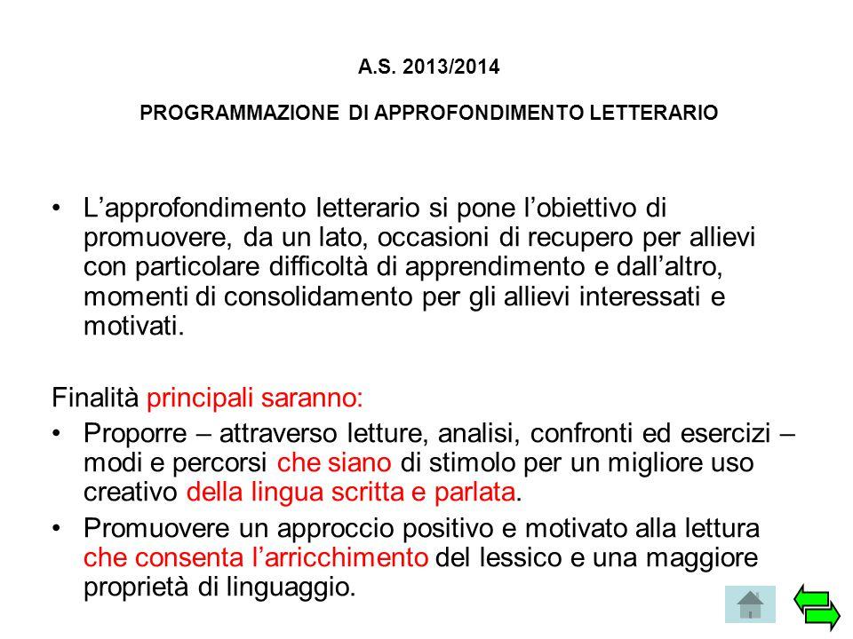 A.S. 2013/2014 PROGRAMMAZIONE DI APPROFONDIMENTO LETTERARIO L'approfondimento letterario si pone l'obiettivo di promuovere, da un lato, occasioni di r