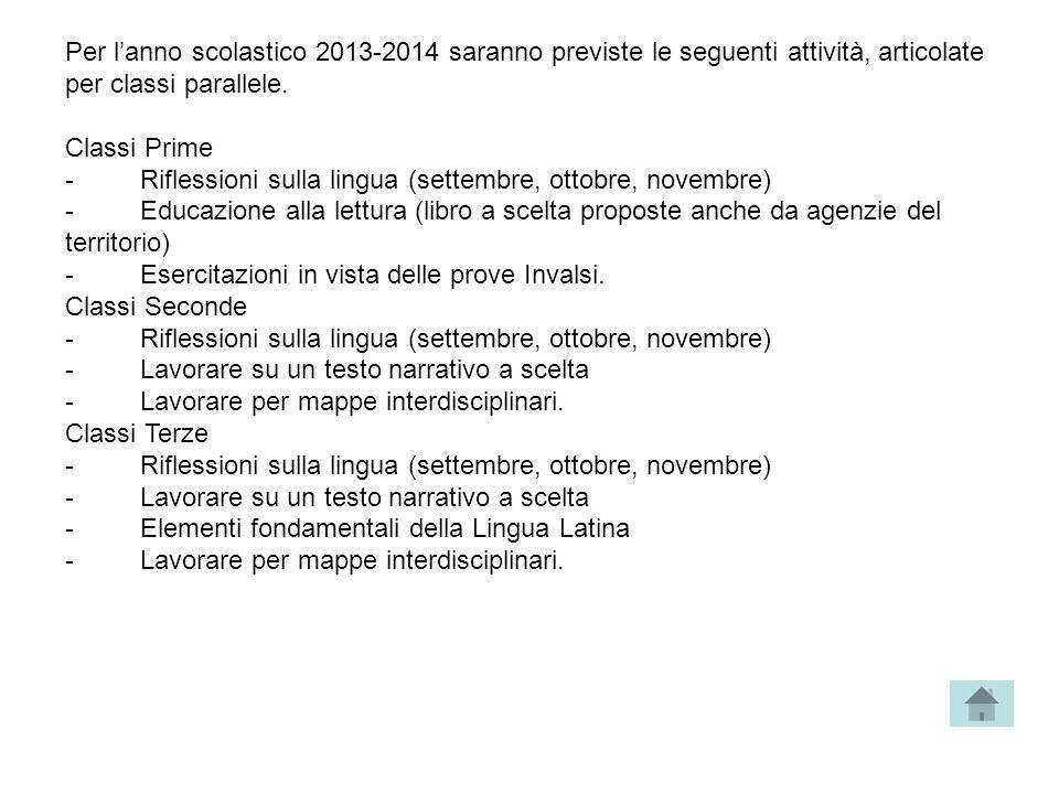 Per l'anno scolastico 2013-2014 saranno previste le seguenti attività, articolate per classi parallele. Classi Prime - Riflessioni sulla lingua (sette