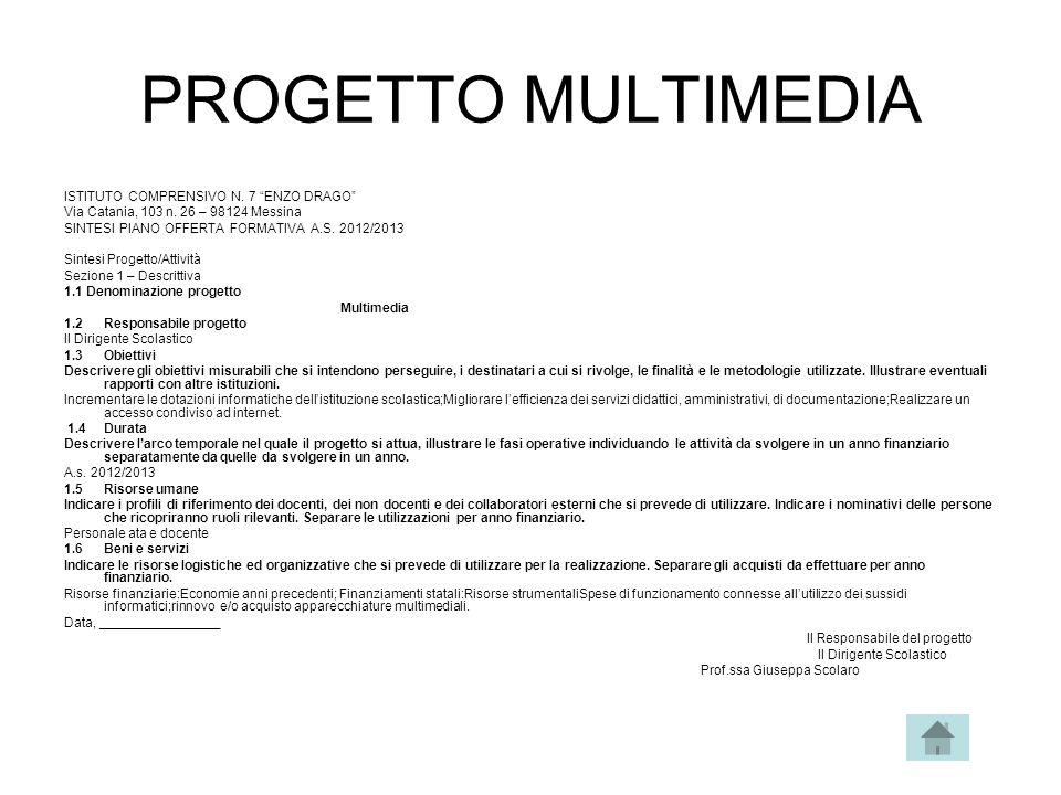 """PROGETTO MULTIMEDIA ISTITUTO COMPRENSIVO N. 7 """"ENZO DRAGO"""" Via Catania, 103 n. 26 – 98124 Messina SINTESI PIANO OFFERTA FORMATIVA A.S. 2012/2013 Sinte"""