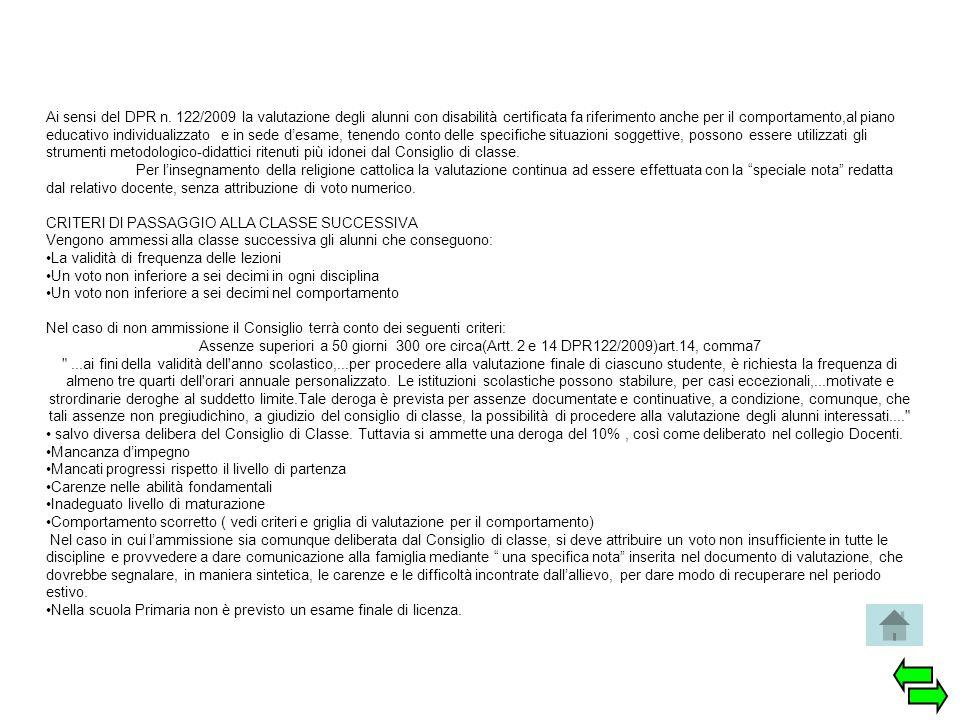 Ai sensi del DPR n. 122/2009 la valutazione degli alunni con disabilità certificata fa riferimento anche per il comportamento,al piano educativo indiv