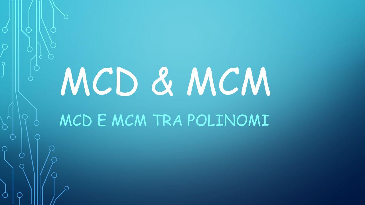 MCD & MCM MCD E MCM TRA POLINOMI