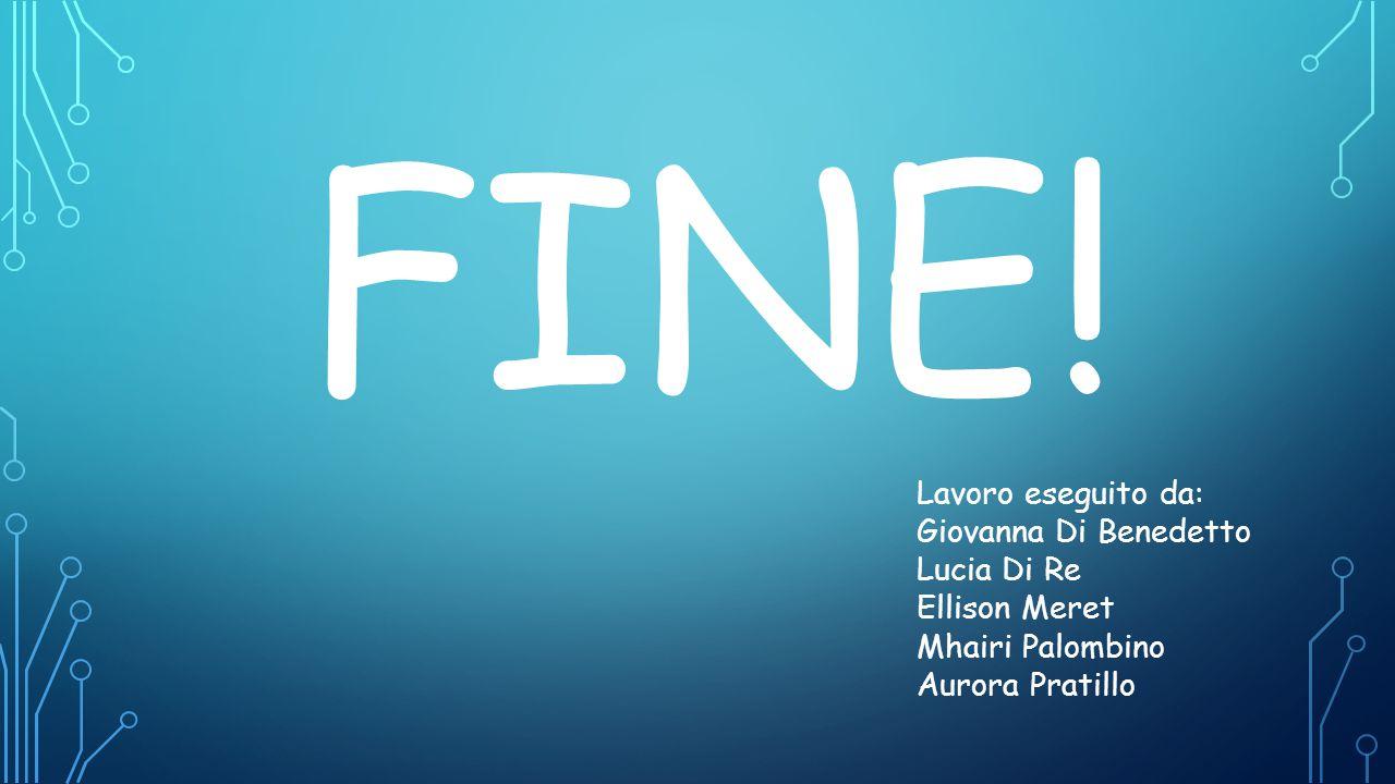 FINE! Lavoro eseguito da: Giovanna Di Benedetto Lucia Di Re Ellison Meret Mhairi Palombino Aurora Pratillo