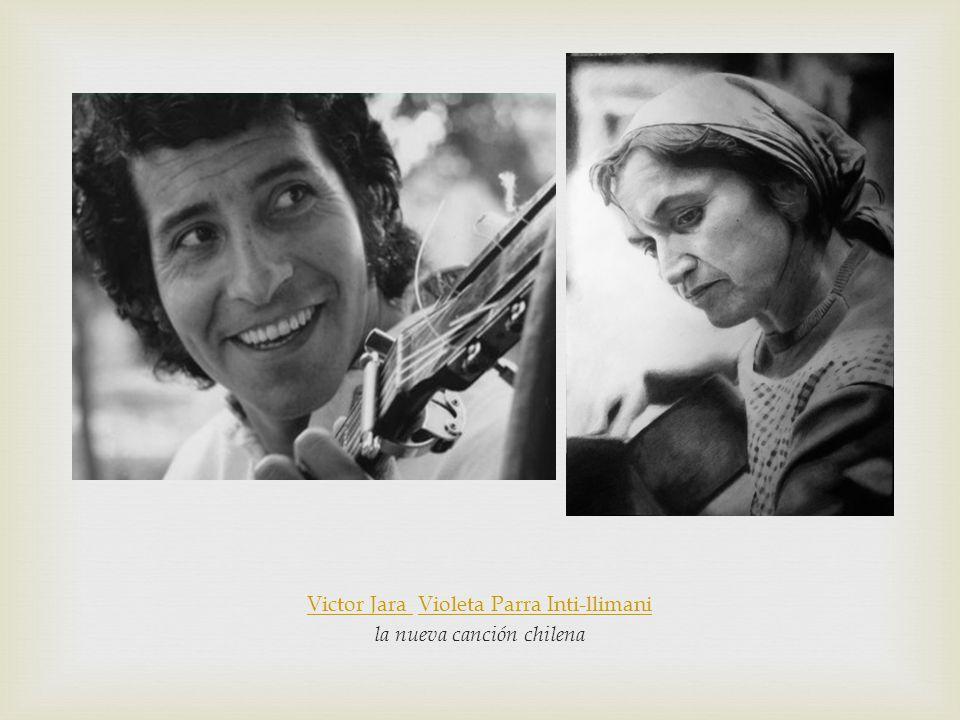 Victor Jara Victor Jara Violeta Parra Inti-llimaniVioleta Parra Inti-llimani la nueva canción chilena