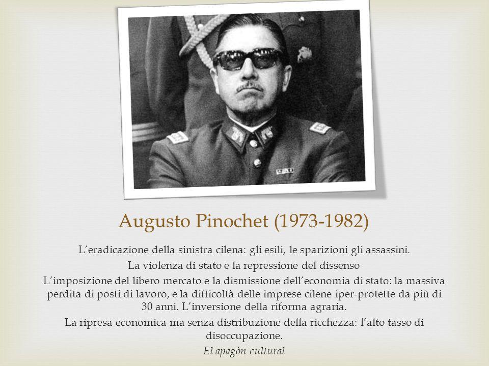Augusto Pinochet (1973-1982) L'eradicazione della sinistra cilena: gli esili, le sparizioni gli assassini. La violenza di stato e la repressione del d
