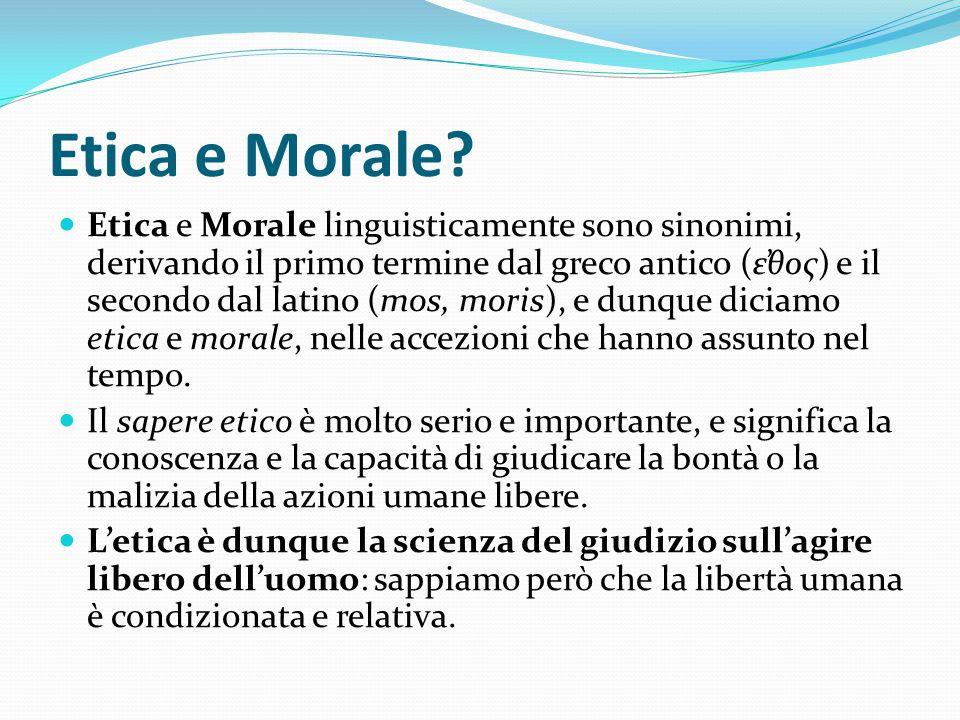 Etica e Morale? Etica e Morale linguisticamente sono sinonimi, derivando il primo termine dal greco antico (ε̕θος) e il secondo dal latino (mos, moris