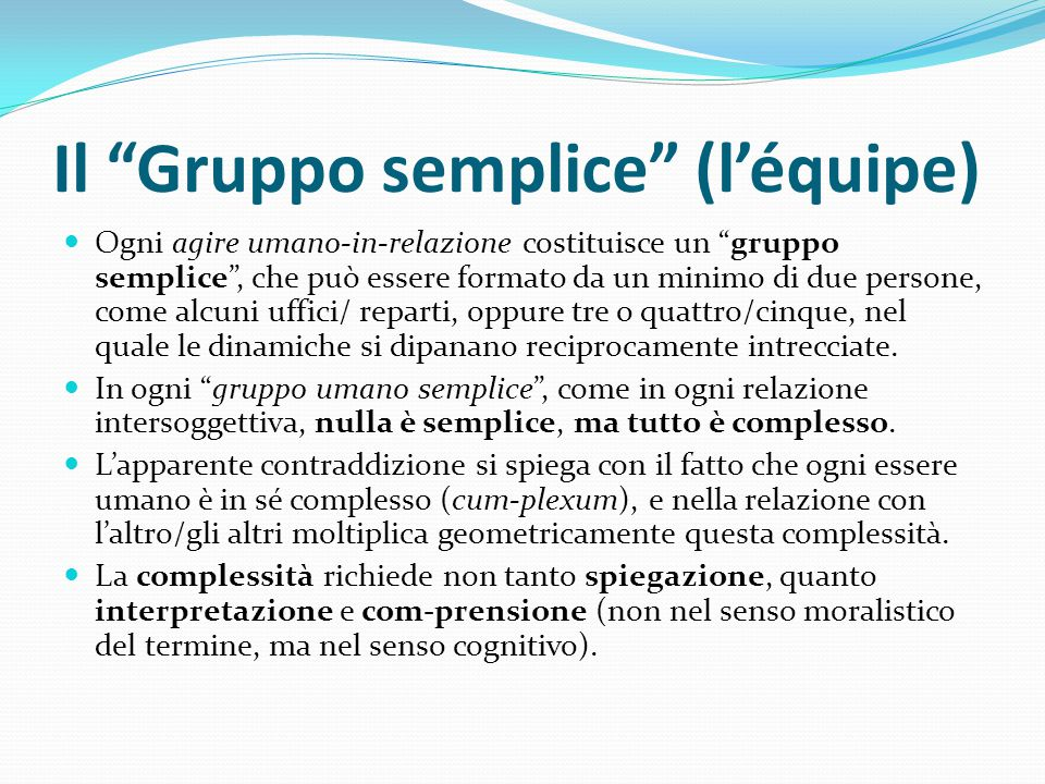 """Il """"Gruppo semplice"""" (l'équipe) Ogni agire umano-in-relazione costituisce un """"gruppo semplice"""", che può essere formato da un minimo di due persone, co"""