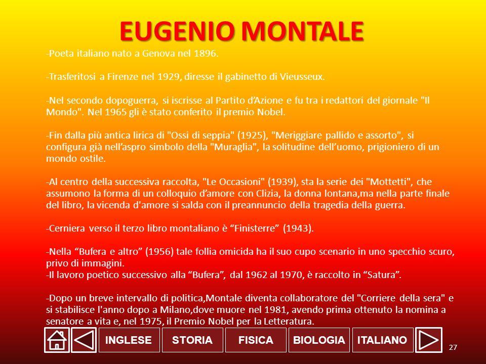 INGLESESTORIABIOLOGIAITALIANOFISICA EUGENIO MONTALE -Poeta italiano nato a Genova nel 1896.