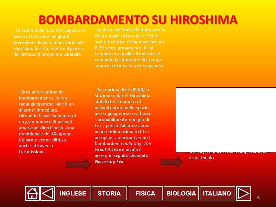 INGLESESTORIABIOLOGIAITALIANOFISICA BOMBARDAMENTO SU HIROSHIMA -Il normale allarme aereo non venne azionato.Alle 08:15 l Enola Gay lanciò Little Boy sul centro di Hiroshima.
