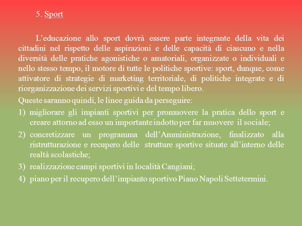 5. Sport L'educazione allo sport dovrà essere parte integrante della vita dei cittadini nel rispetto delle aspirazioni e delle capacità di ciascuno e