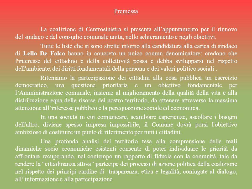 Premessa La coalizione di Centrosinistra si presenta all'appuntamento per il rinnovo del sindaco e del consiglio comunale unita, nello schieramento e negli obiettivi.