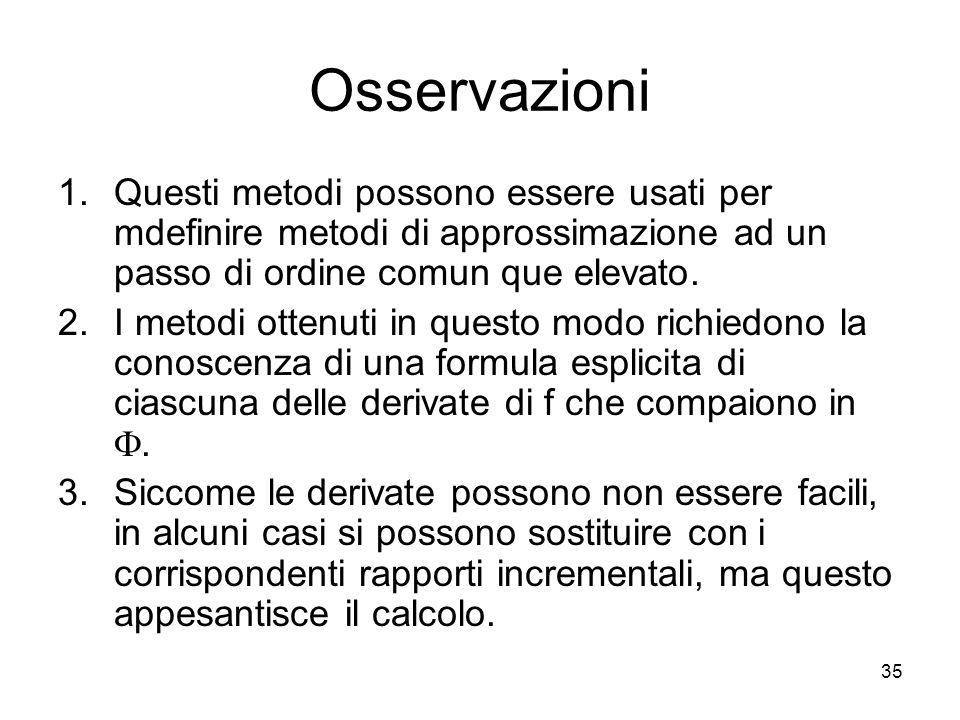 35 Osservazioni 1.Questi metodi possono essere usati per mdefinire metodi di approssimazione ad un passo di ordine comun que elevato. 2.I metodi otten