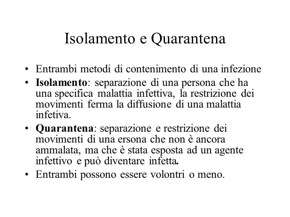 Isolamento e Quarantena Entrambi metodi di contenimento di una infezione Isolamento: separazione di una persona che ha una specifica malattia infettiv