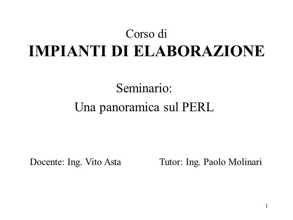 1 Corso di IMPIANTI DI ELABORAZIONE Seminario: Una panoramica sul PERL Docente: Ing. Vito AstaTutor: Ing. Paolo Molinari