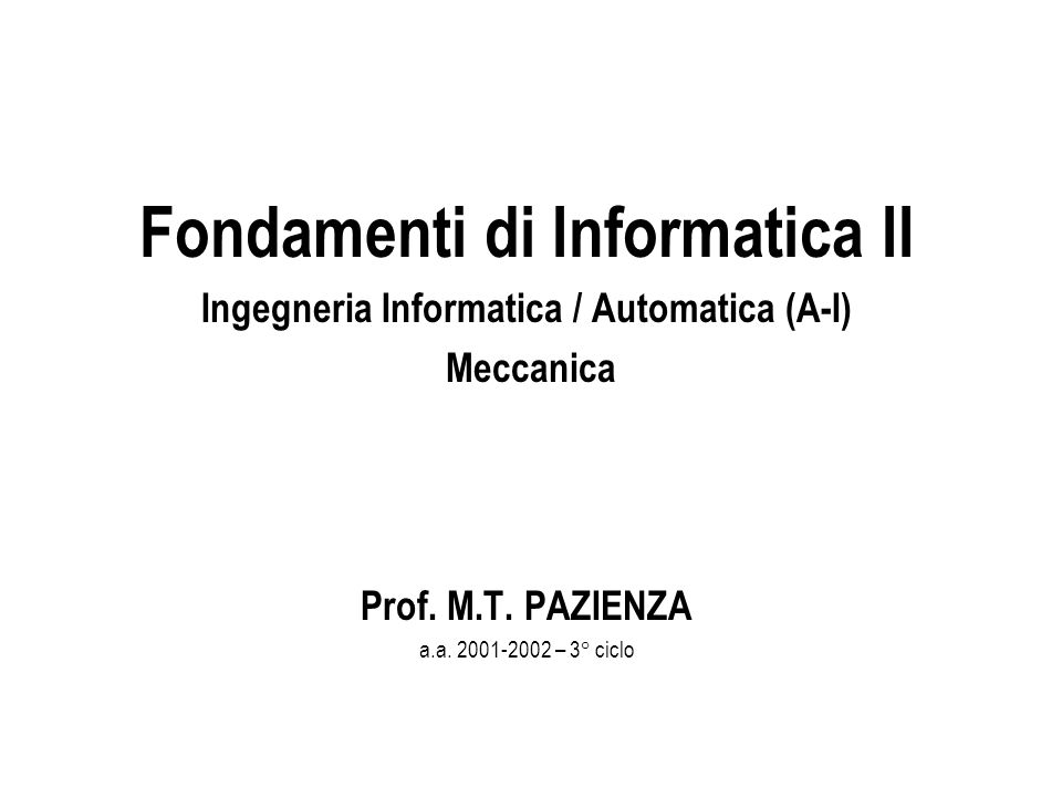 Fondamenti di Informatica II Ingegneria Informatica / Automatica (A-I) Meccanica Prof.
