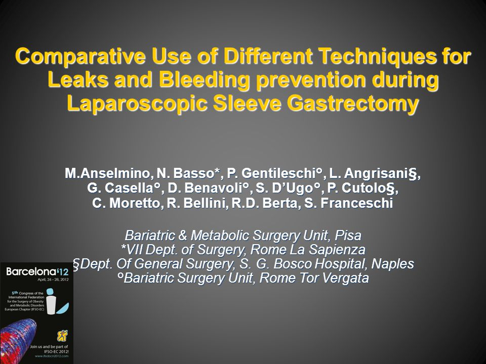 Comparative Use of Different Techniques for Leaks and Bleeding prevention during Laparoscopic Sleeve Gastrectomy M.Anselmino, N. Basso*, P. Gentilesch