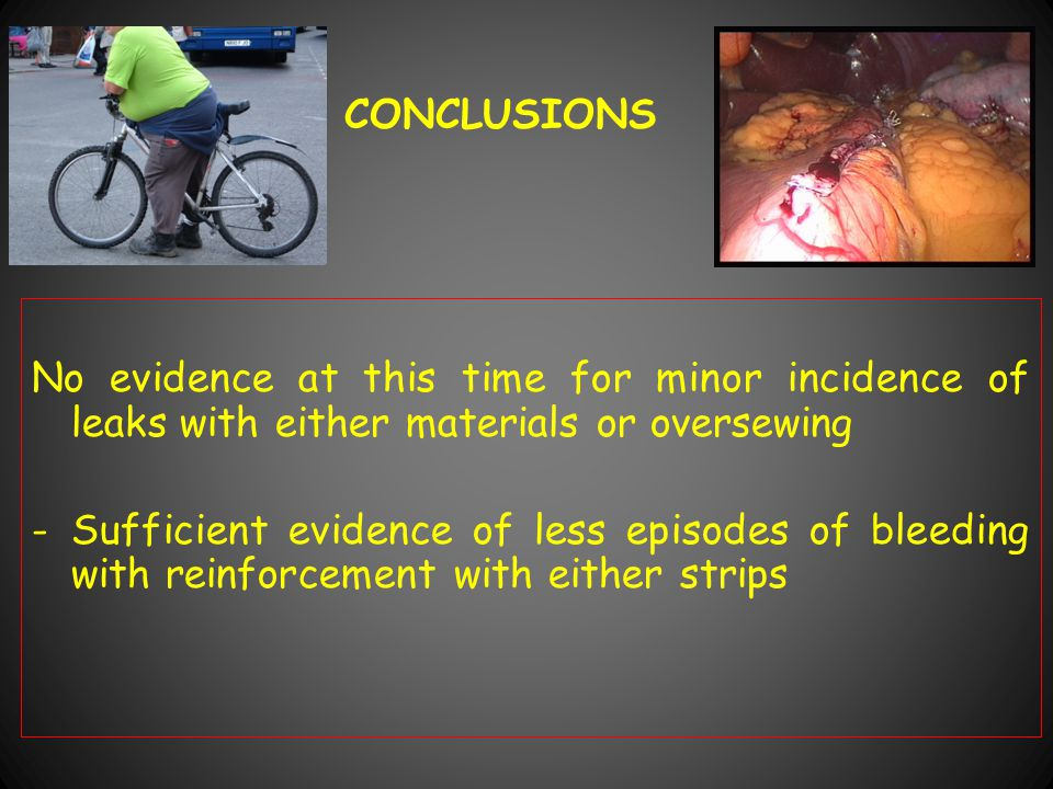 CONCLUSIONS No evidence at this time for minor incidence of leaks with either materials or oversewing -Sufficient evidence of less episodes of bleeding with reinforcement with either strips