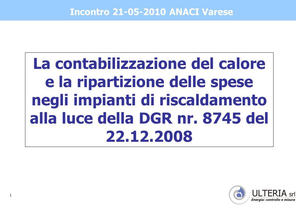 1 Incontro 21-05-2010 ANACI Varese La contabilizzazione del calore e la ripartizione delle spese negli impianti di riscaldamento alla luce della DGR nr.