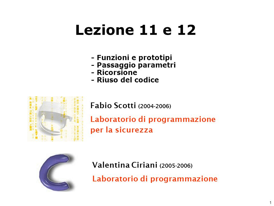 1 Fabio Scotti (2004-2006) Laboratorio di programmazione per la sicurezza Valentina Ciriani (2005-2006) Laboratorio di programmazione Lezione 11 e 12