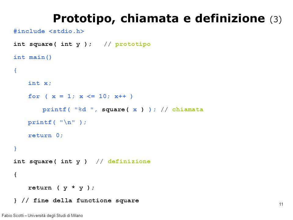 Fabio Scotti – Università degli Studi di Milano 11 #include int square( int y ); // prototipo int main() { int x; for ( x = 1; x <= 10; x++ ) printf(