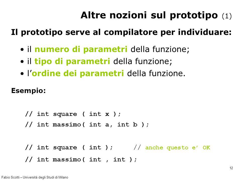 Fabio Scotti – Università degli Studi di Milano 12 Altre nozioni sul prototipo (1) Il prototipo serve al compilatore per individuare: il numero di par
