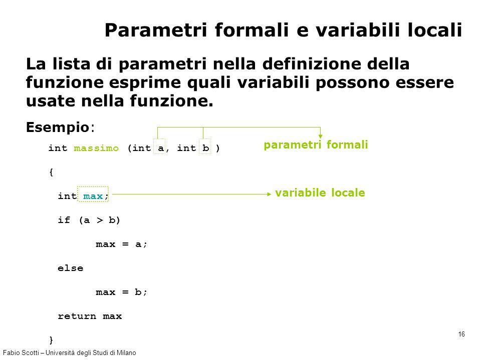 Fabio Scotti – Università degli Studi di Milano 16 Parametri formali e variabili locali La lista di parametri nella definizione della funzione esprime