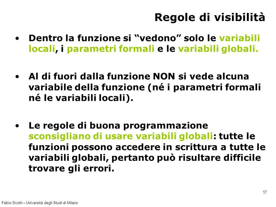 """Fabio Scotti – Università degli Studi di Milano 17 Regole di visibilità Dentro la funzione si """"vedono"""" solo le variabili locali, i parametri formali e"""