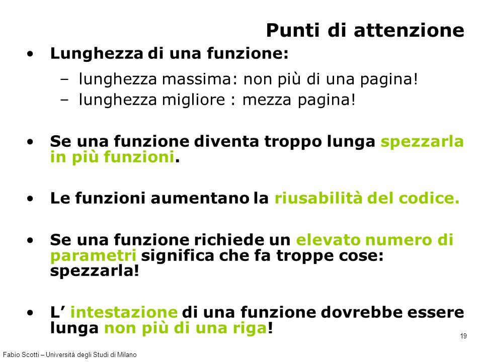 Fabio Scotti – Università degli Studi di Milano 19 Punti di attenzione Lunghezza di una funzione: –lunghezza massima: non più di una pagina! –lunghezz