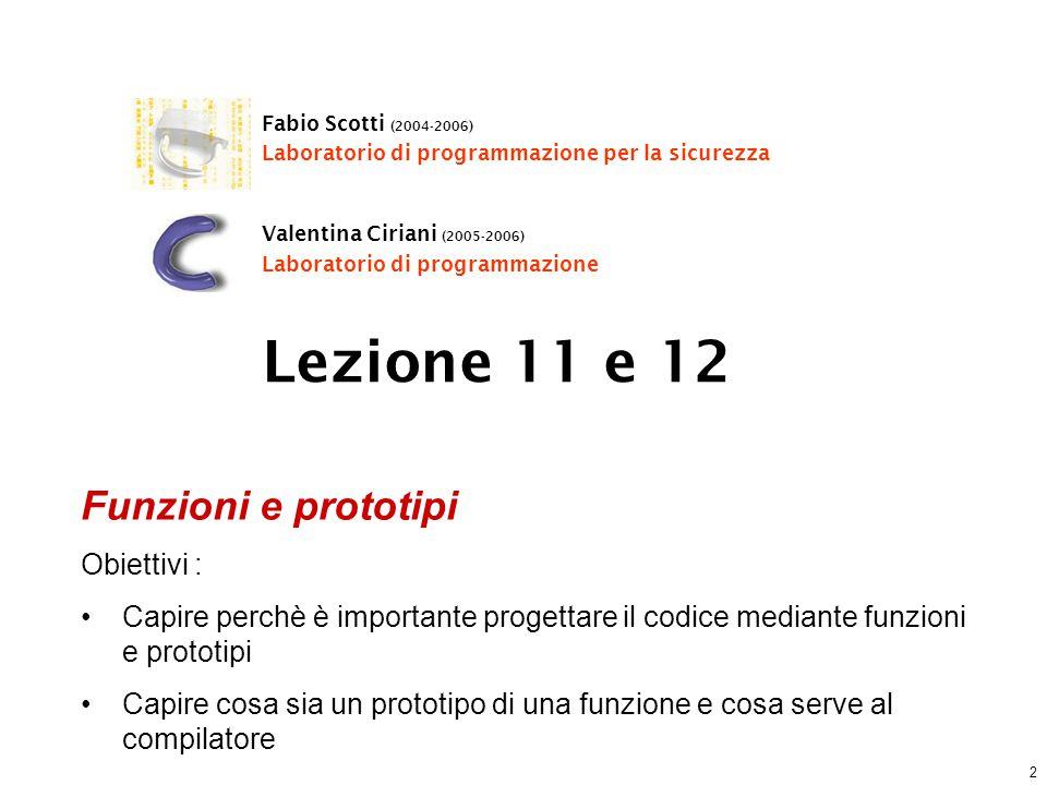 2 Lezione 11 e 12 Fabio Scotti (2004-2006) Laboratorio di programmazione per la sicurezza Valentina Ciriani (2005-2006) Laboratorio di programmazione