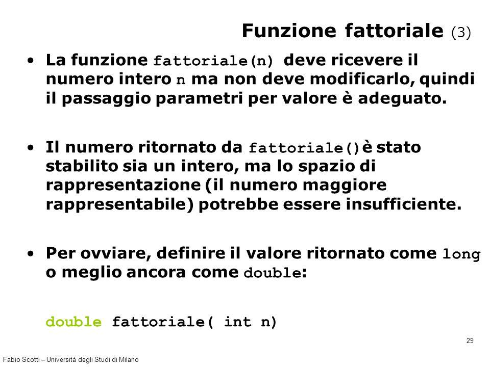 Fabio Scotti – Università degli Studi di Milano 29 Funzione fattoriale (3) La funzione fattoriale(n) deve ricevere il numero intero n ma non deve modi