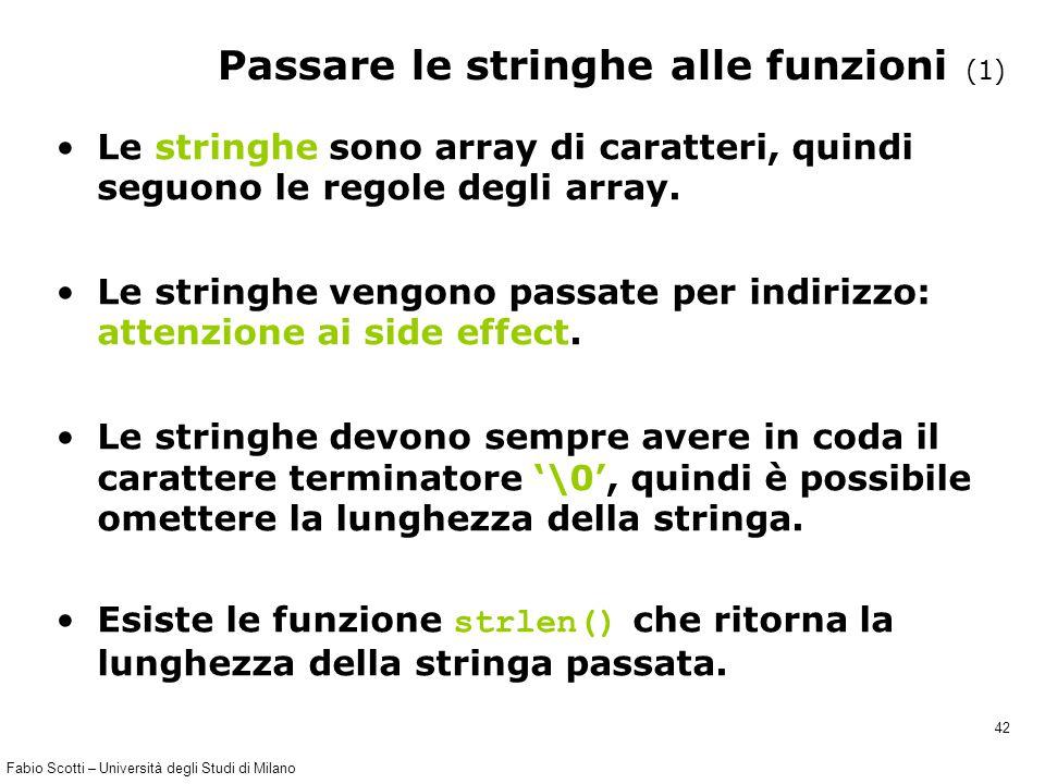 Fabio Scotti – Università degli Studi di Milano 42 Passare le stringhe alle funzioni (1) Le stringhe sono array di caratteri, quindi seguono le regole