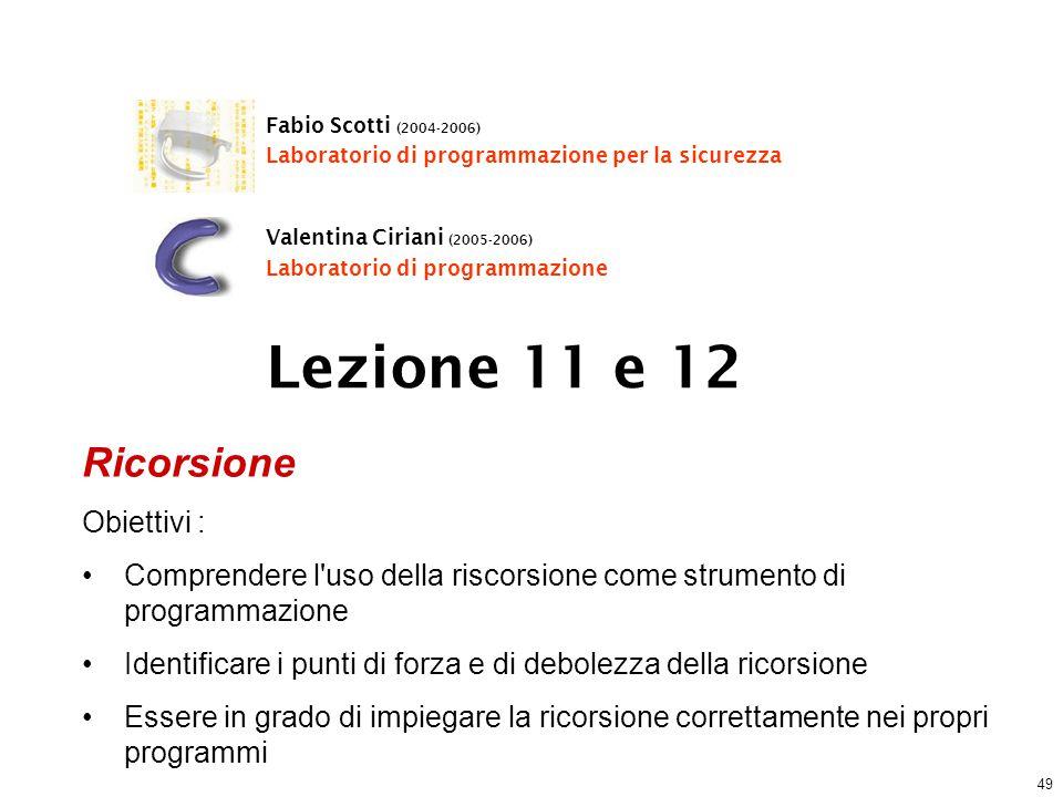 49 Lezione 11 e 12 Fabio Scotti (2004-2006) Laboratorio di programmazione per la sicurezza Valentina Ciriani (2005-2006) Laboratorio di programmazione