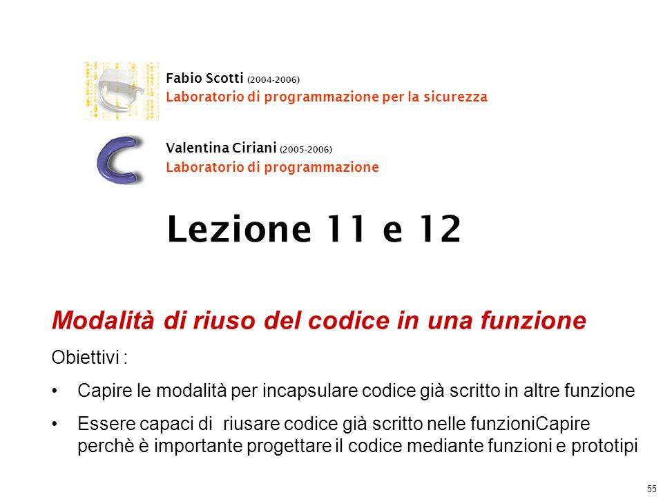 55 Lezione 11 e 12 Fabio Scotti (2004-2006) Laboratorio di programmazione per la sicurezza Valentina Ciriani (2005-2006) Laboratorio di programmazione