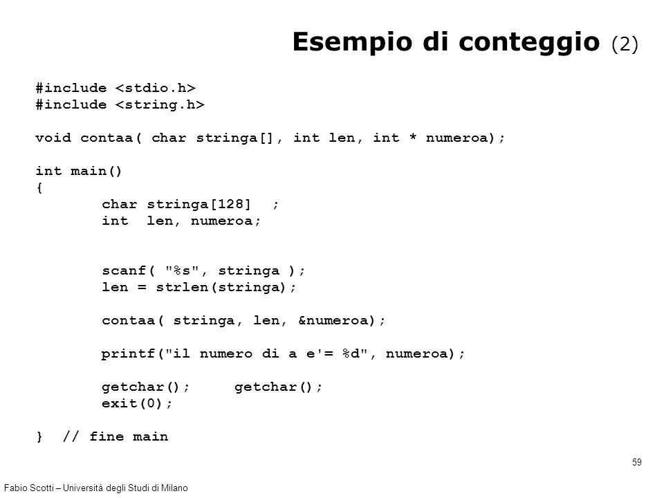 Fabio Scotti – Università degli Studi di Milano 59 Esempio di conteggio (2) #include void contaa( char stringa[], int len, int * numeroa); int main()