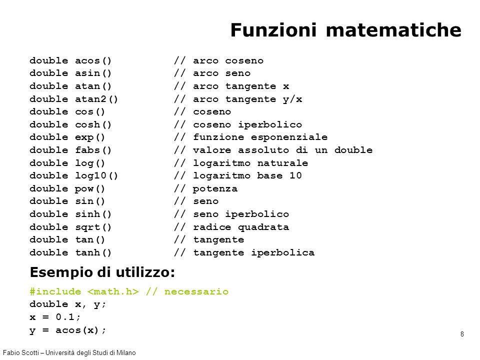 Fabio Scotti – Università degli Studi di Milano 8 Funzioni matematiche double acos() // arco coseno double asin() // arco seno double atan() // arco t