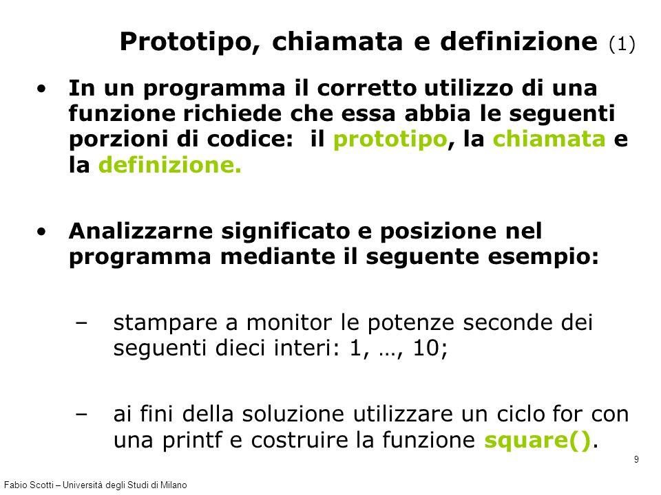 Fabio Scotti – Università degli Studi di Milano 9 In un programma il corretto utilizzo di una funzione richiede che essa abbia le seguenti porzioni di