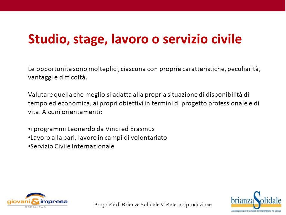 Proprietà di Brianza Solidale Vietata la riproduzione Studio, stage, lavoro o servizio civile Le opportunità sono molteplici, ciascuna con proprie caratteristiche, peculiarità, vantaggi e difficoltà.