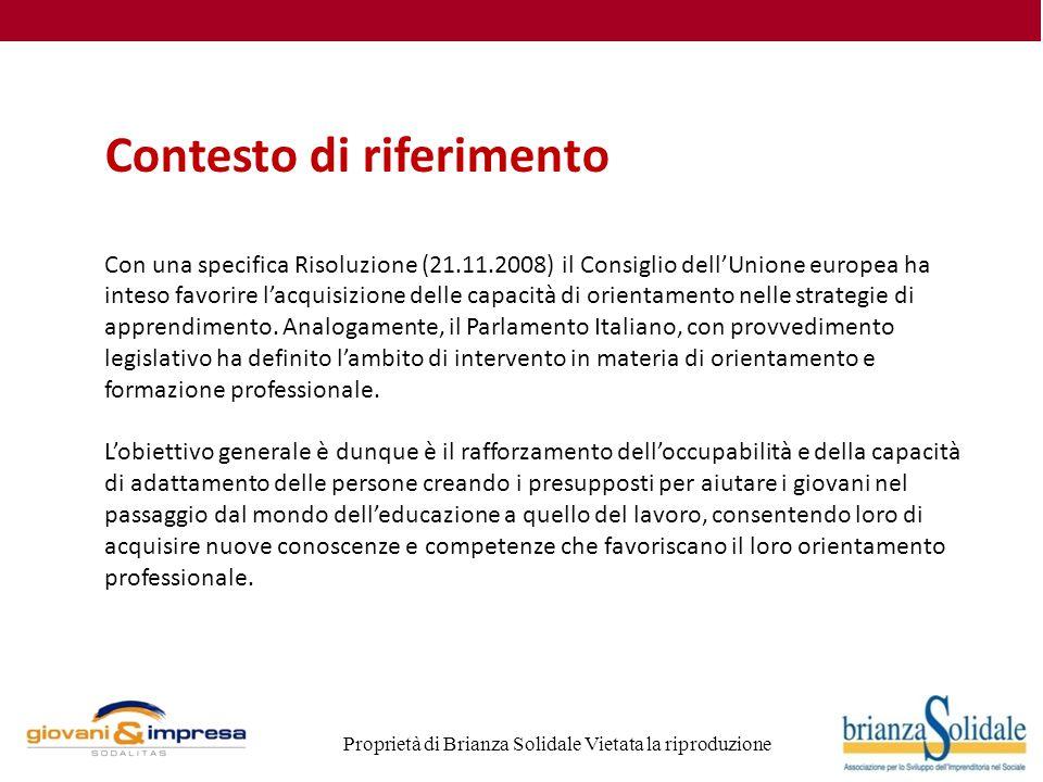 Proprietà di Brianza Solidale Vietata la riproduzione Contesto di riferimento Con una specifica Risoluzione (21.11.2008) il Consiglio dell'Unione europea ha inteso favorire l'acquisizione delle capacità di orientamento nelle strategie di apprendimento.