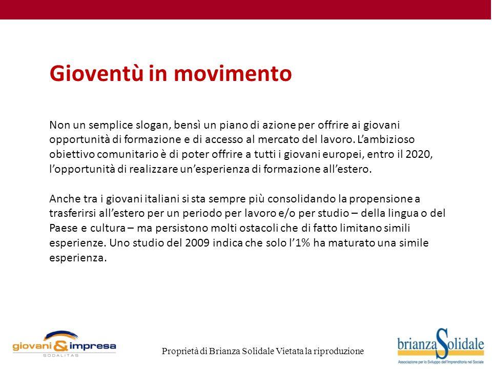 Proprietà di Brianza Solidale Vietata la riproduzione Gioventù in movimento Non un semplice slogan, bensì un piano di azione per offrire ai giovani opportunità di formazione e di accesso al mercato del lavoro.