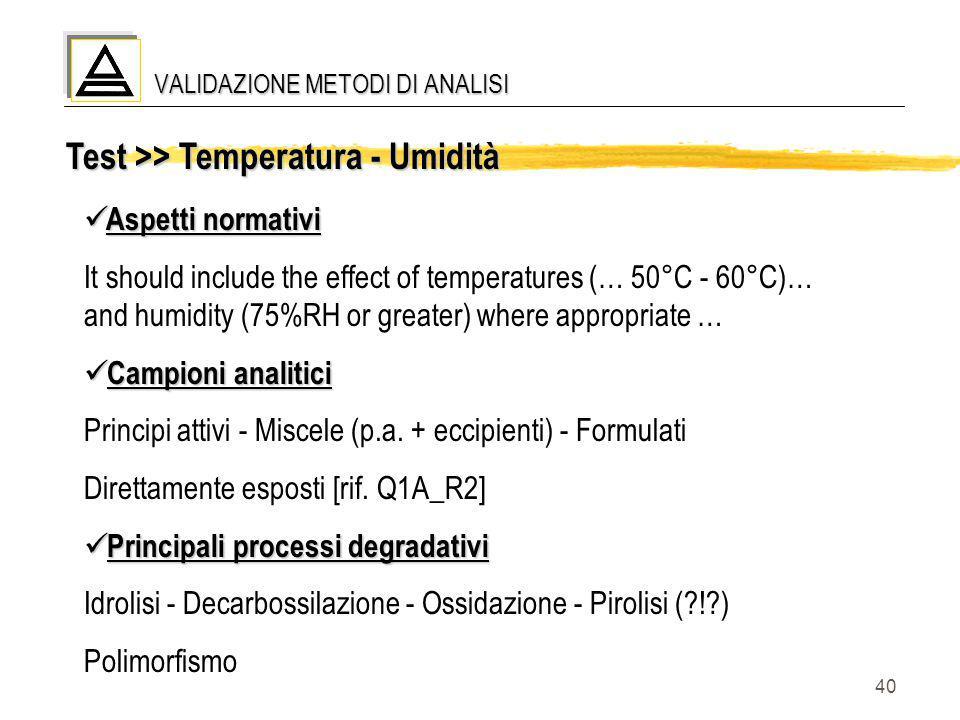 40 Test >> Temperatura - Umidità Aspetti normativi Aspetti normativi It should include the effect of temperatures (… 50°C - 60°C)… and humidity (75%RH