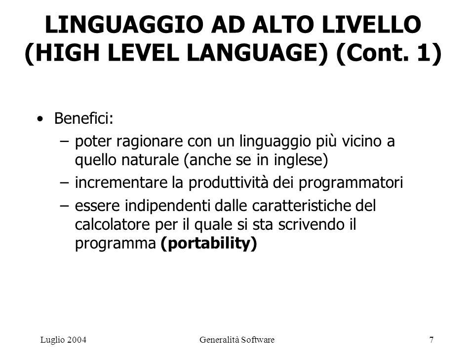 Generalità Software7Luglio 2004 LINGUAGGIO AD ALTO LIVELLO (HIGH LEVEL LANGUAGE) (Cont.