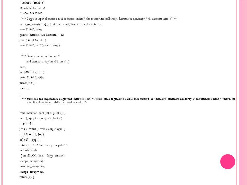 #include #define MAX 100 /* * Legge in input il numero n ed n numeri interi * che memorizza nell'array. Restituisce il numero * di elementi letti (n).