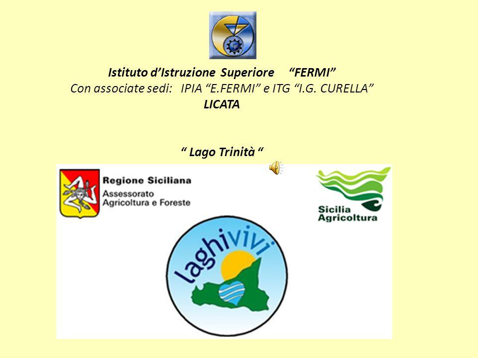 """Istituto d'Istruzione Superiore """"FERMI"""" Con associate sedi: IPIA """"E.FERMI"""" e ITG """"I.G. CURELLA"""" LICATA """" Lago Trinità """""""