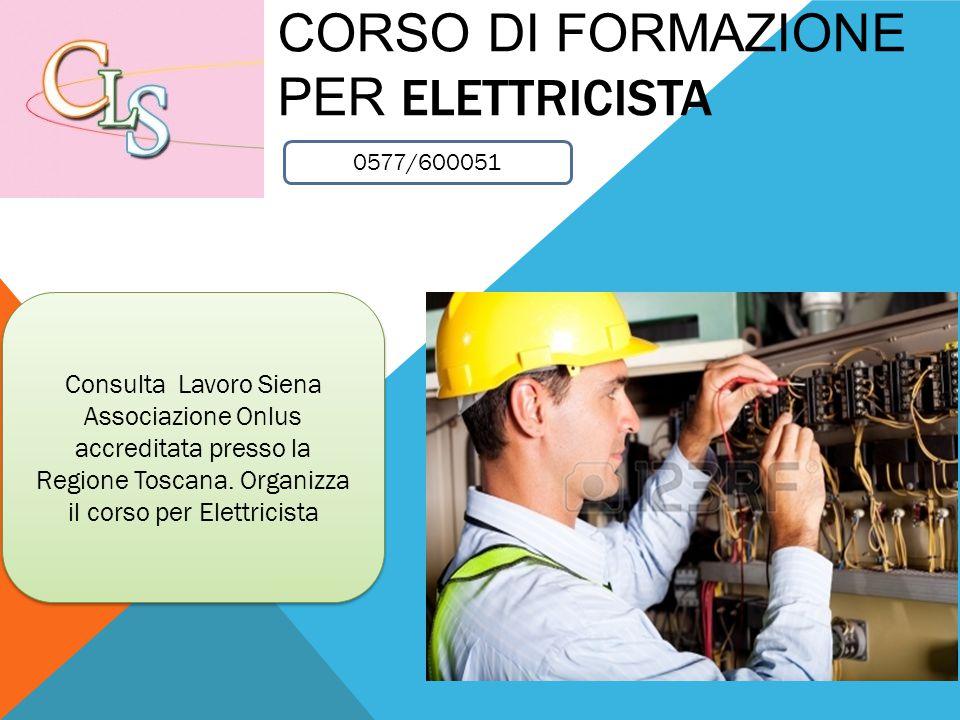 CORSO DI FORMAZIONE PER ELETTRICISTA Consulta Lavoro Siena Associazione Onlus accreditata presso la Regione Toscana.