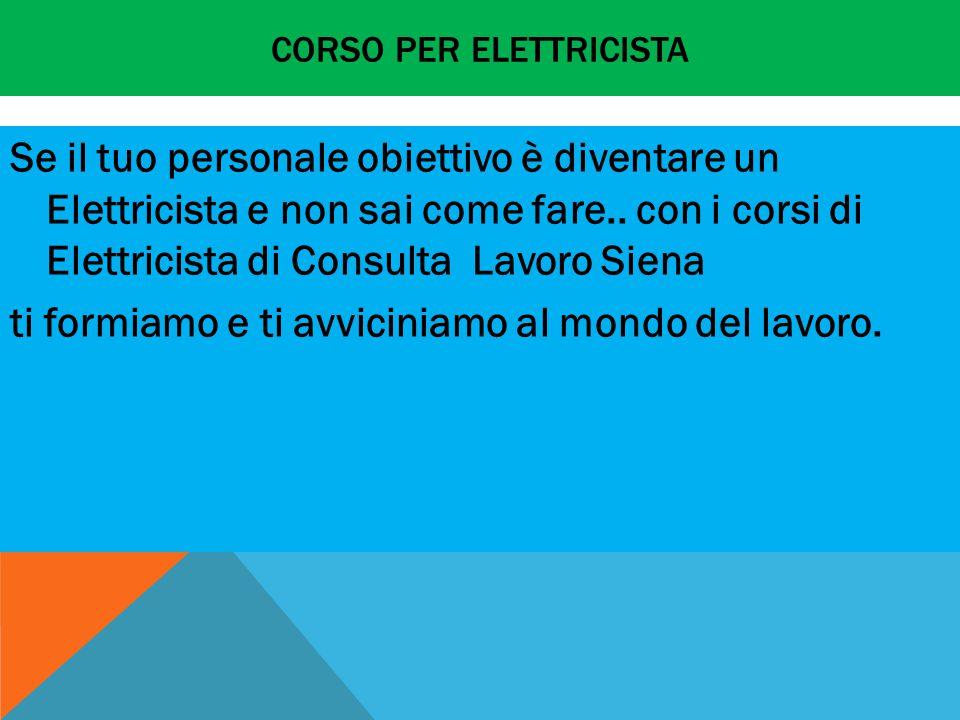CORSO PER ELETTRICISTA Se il tuo personale obiettivo è diventare un Elettricista e non sai come fare..