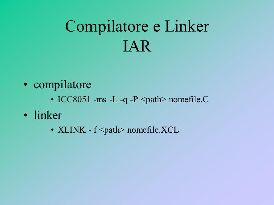 Compilatore e Linker IAR compilatore ICC8051 -ms -L -q -P nomefile.C linker XLINK - f nomefile.XCL