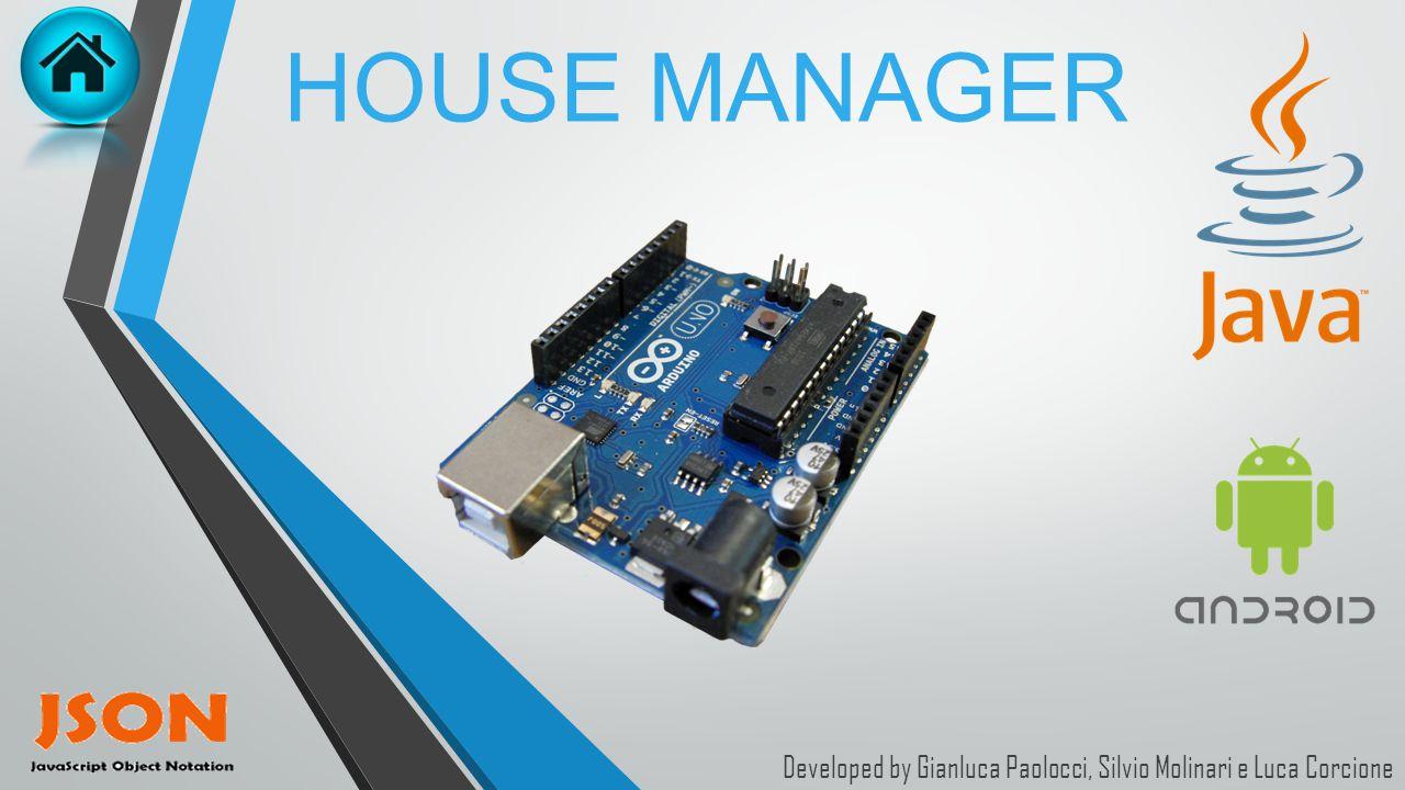 HOUSE MANAGER Developed by Gianluca Paolocci, Silvio Molinari e Luca Corcione