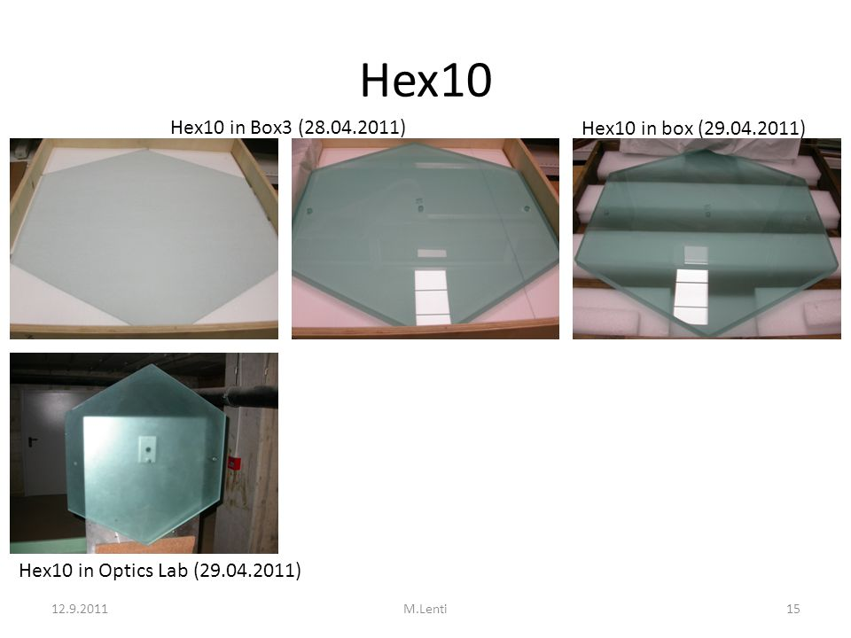 Hex10 Hex10 in Box3 (28.04.2011) Hex10 in box (29.04.2011) Hex10 in Optics Lab (29.04.2011) 12.9.201115M.Lenti