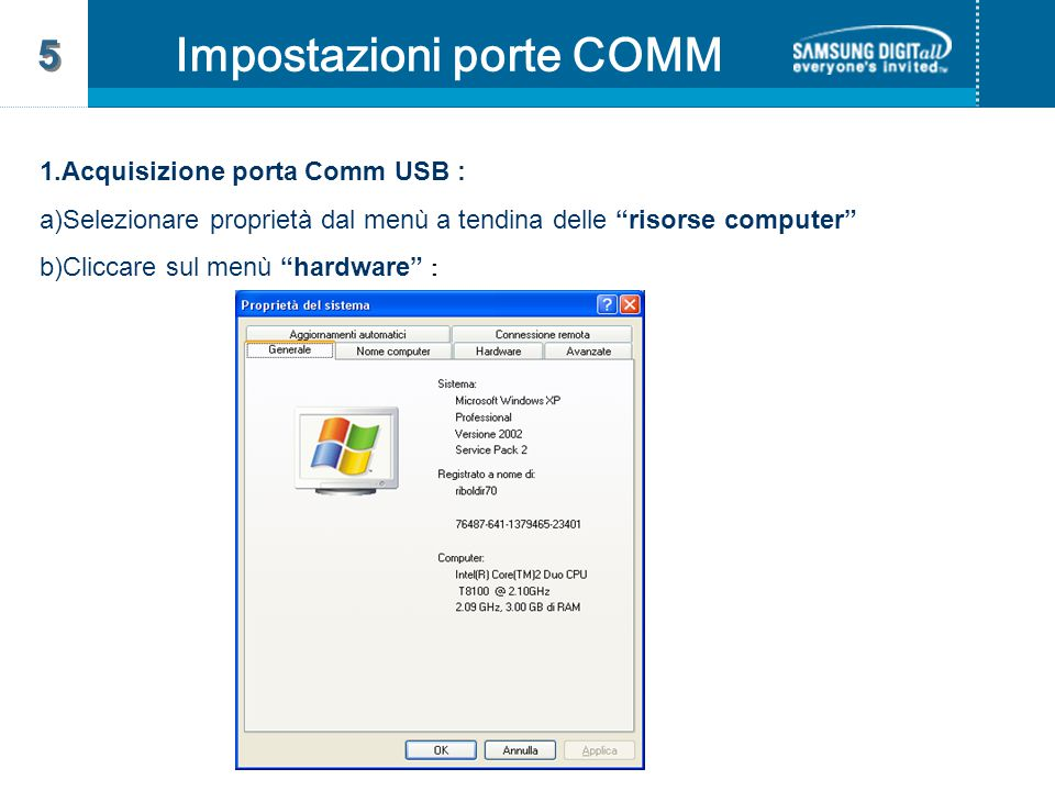 1.Acquisizione porta Comm USB : a)Selezionare proprietà dal menù a tendina delle risorse computer b)Cliccare sul menù hardware : Impostazioni porte COMM 5 5