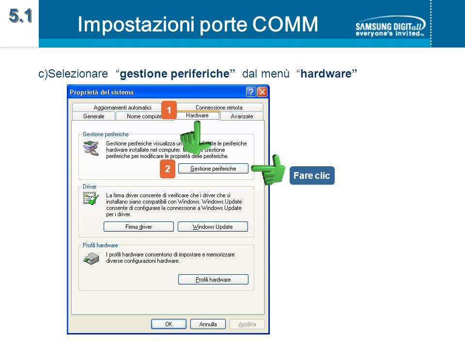 c)Selezionare gestione periferiche dal menù hardware 1 2 Fare clic Impostazioni porte COMM 5.1