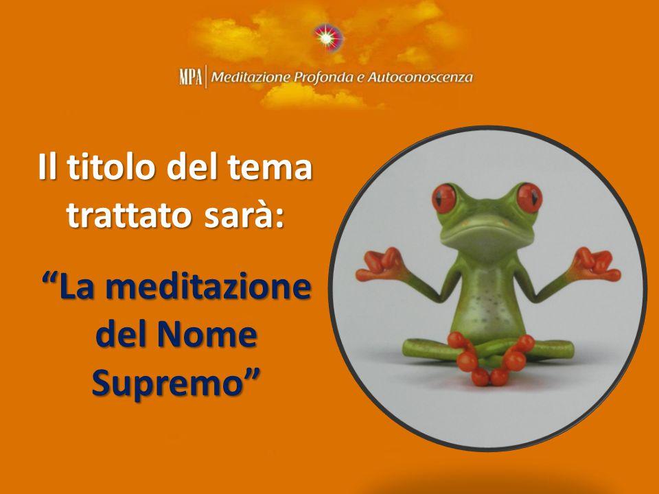La meditazione del Nome Supremo Il titolo del tema trattato sarà: